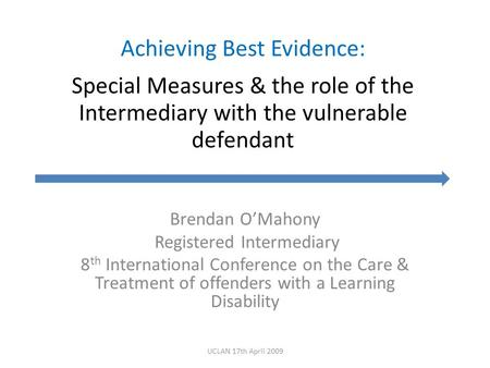 Achieving Best Evidence: Special Measures & the role of the Intermediary with the vulnerable defendant Brendan O'Mahony Registered Intermediary 8 th International.
