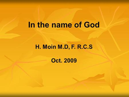 In the name of God H. Moin M.D, F. R.C.S Oct. 2009.