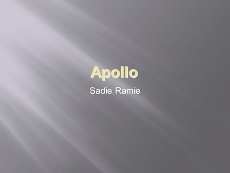 Apollo Sadie Ramie. Background  Born on the island of Delos.  Son of Zeus and Leto and Artemis's twin.  He is the god of Light and Truth, the master.