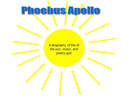 A Biography of the of the sun, music, and poetry god.