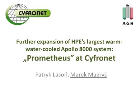 "Further expansion of HPE's largest warm- water-cooled Apollo 8000 system: ""Prometheus"" at Cyfronet Patryk Lasoń, Marek Magryś."