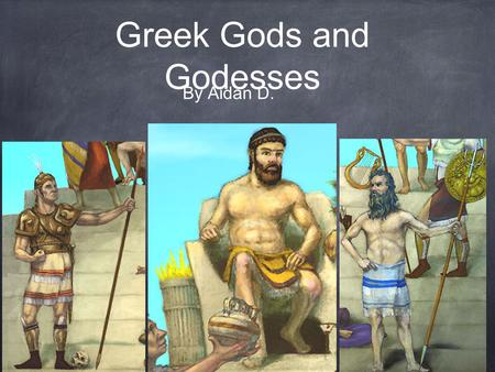 Greek Gods and Godesses By Aidan D.. Ares Ares was the God of war and was the son of Zeus.Although he was immortal he was killed when he was stuffed into.