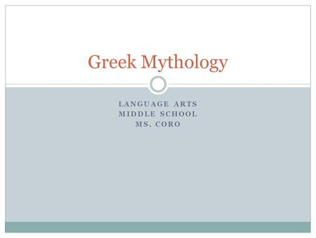 LANGUAGE ARTS MIDDLE SCHOOL MS. CORO Greek Mythology.