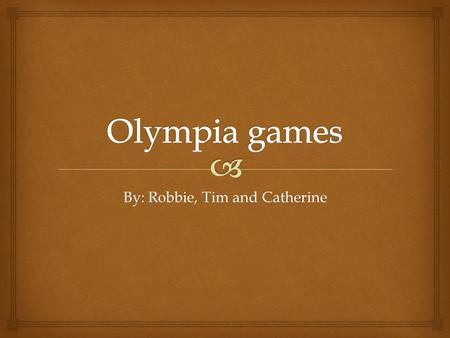 By: Robbie, Tim and Catherine.   The first Olympic Games can be traced all the way back to 776 BC.  They continued for about 12 centuries, until Emperor.