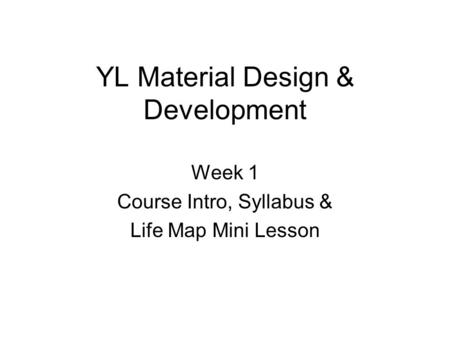 YL Material Design & Development Week 1 Course Intro, Syllabus & Life Map Mini Lesson.