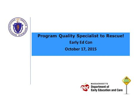 Program Quality Specialist to Rescue! Early Ed Con October 17, 2015.