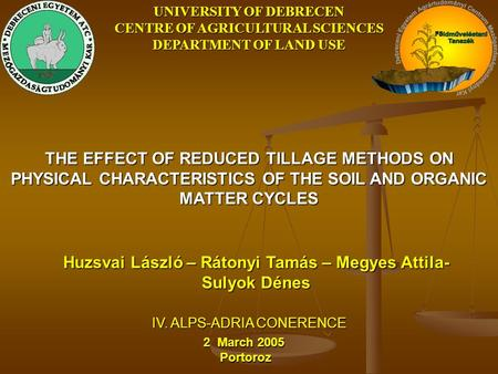 THE EFFECT OF REDUCED TILLAGE METHODS ON PHYSICAL CHARACTERISTICS OF THE SOIL AND ORGANIC MATTER CYCLES Huzsvai László – Rátonyi Tamás – Megyes Attila-