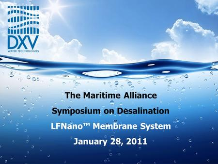 The Maritime Alliance Symposium on Desalination LFNano™ Membrane System January 28, 2011.