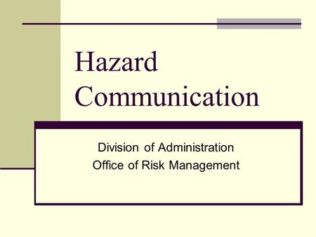 Hazard Communication Division of Administration Office of Risk Management.