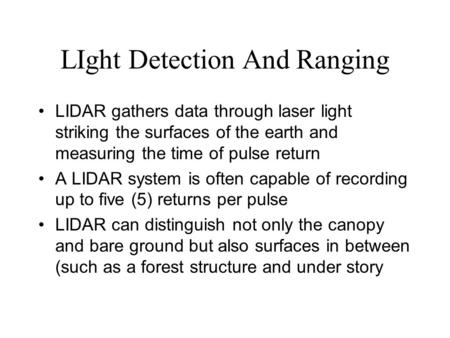 LIght Detection And Ranging LIDAR gathers data through laser light striking the surfaces of the earth and measuring the time of pulse return A LIDAR system.