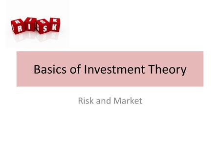 Basics of Investment Theory Risk and Market. RISK.