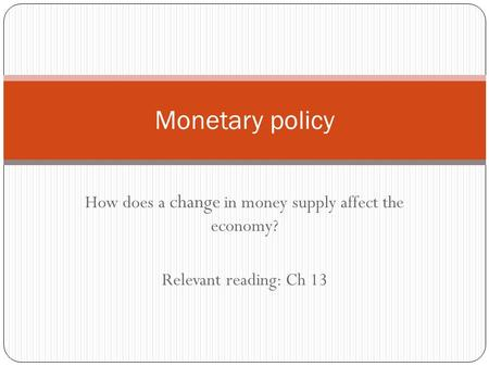 How does a change in money supply affect the economy? Relevant reading: Ch 13 Monetary policy.