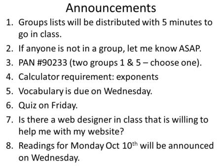 Announcements 1.Groups lists will be distributed with 5 minutes to go in class. 2.If anyone is not in a group, let me know ASAP. 3.PAN #90233 (two groups.