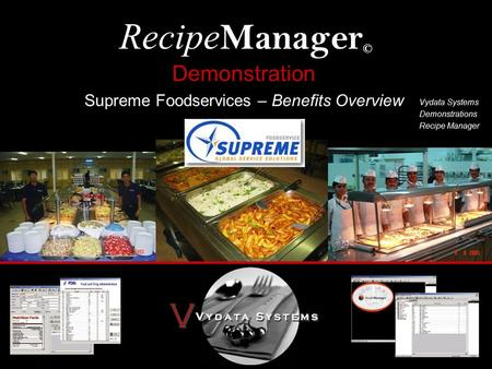 Recipe Manager © Vydata Systems Demonstrations Recipe Manager Demonstration Supreme Foodservices – Benefits Overview.