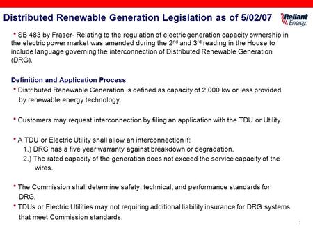1 Distributed Renewable Generation Legislation as of 5/02/07  SB 483 by Fraser- Relating to the regulation of electric generation capacity ownership in.