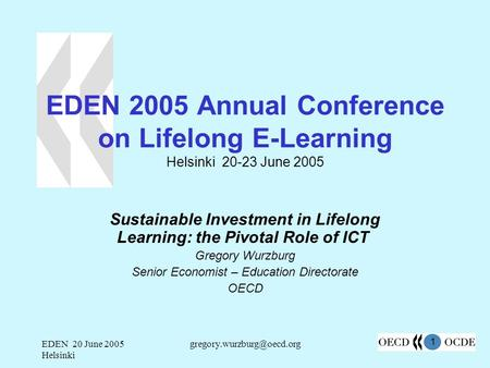 1 EDEN 20 June 2005 Helsinki EDEN 2005 Annual Conference on Lifelong E-Learning Helsinki 20-23 June 2005 Sustainable Investment.