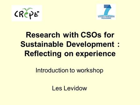 Research with CSOs for Sustainable Development : Reflecting on experience Introduction to workshop Les Levidow.
