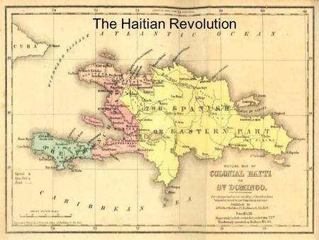 The Haitian Revolution. What was the situation in Haiti before 1791? France controlled the western part of the Island. Near the end of the 18th century,