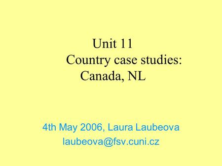 Unit 11 Country case studies: Canada, NL 4th May 2006, Laura Laubeova