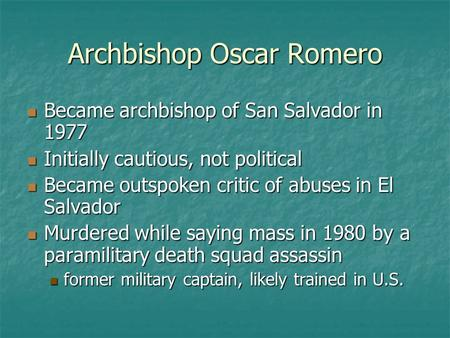 Archbishop Oscar Romero Became archbishop of San Salvador in 1977 Became archbishop of San Salvador in 1977 Initially cautious, not political Initially.