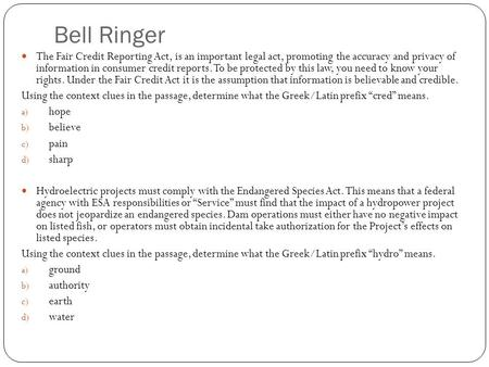 Bell Ringer The Fair Credit Reporting Act, is an important legal act, promoting the accuracy and privacy of information in consumer credit reports. To.