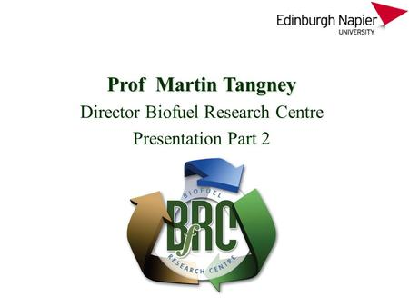 Prof Martin Tangney Director Biofuel Research Centre Presentation Part 2.
