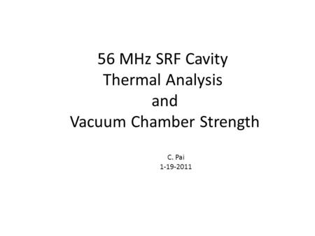 56 MHz SRF Cavity Thermal Analysis and Vacuum Chamber Strength C. Pai 1-19-2011.