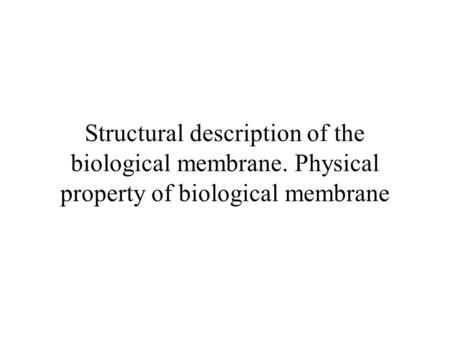 Structural description of the biological membrane. Physical property of biological membrane.