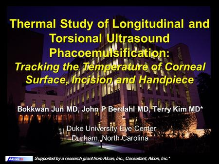 Thermal Study of Longitudinal and Torsional Ultrasound Phacoemulsification : Tracking the Temperature of Corneal Surface, Incision and Handpiece Bokkwan.