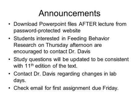 Announcements Download Powerpoint files AFTER lecture from password-protected website Students interested in Feeding Behavior Research on Thursday afternoon.