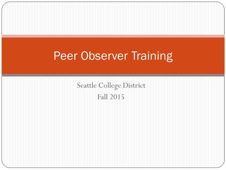 Seattle College District Fall 2015 Peer Observer Training.
