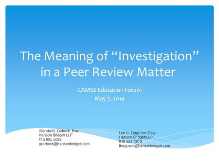 "The Meaning of ""Investigation"" in a Peer Review Matter CAMSS Education Forum May 7, 2014 Glenda M. Zarbock, Esq. Hanson Bridgett LLP 415-995-5088"