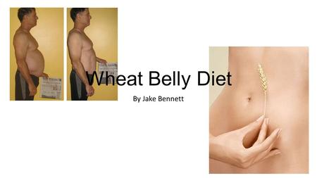 Wheat Belly Diet By Jake Bennett. What is the Wheat Belly Diet? The Wheat Belly Diet comes from cardiologist William Davis. Davis started his own wheat-free.