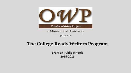 The College Ready Writers Program Branson Public Schools 2015-2016 at Missouri State University presents.
