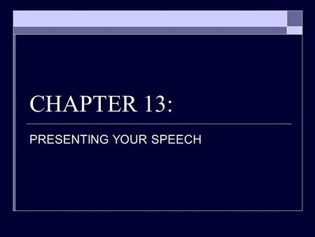 CHAPTER 13: PRESENTING YOUR SPEECH. Comparing Methods of Delivery:  Impromptu: no preparation.  Manuscript: written out and read  Memorized: written.
