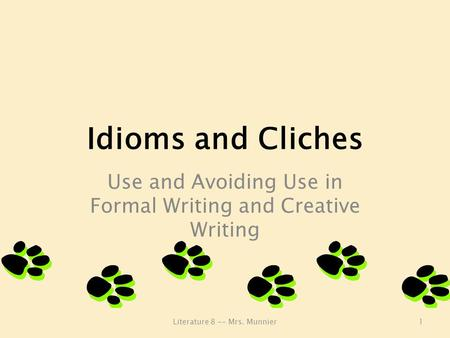 Idioms and Cliches Use and Avoiding Use in Formal Writing and Creative Writing Literature 8 -- Mrs. Munnier1.