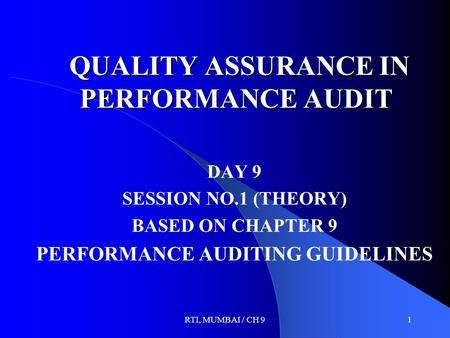 RTI, MUMBAI / CH 91 QUALITY ASSURANCE IN PERFORMANCE AUDIT QUALITY ASSURANCE IN PERFORMANCE AUDIT DAY 9 SESSION NO.1 (THEORY) BASED ON CHAPTER 9 PERFORMANCE.