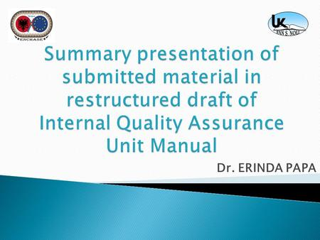"Dr. ERINDA PAPA.  This manual is a clear proof of ""Fan S. Noli"" University's commitment to assure its internal quality. It demonstrates not only that."