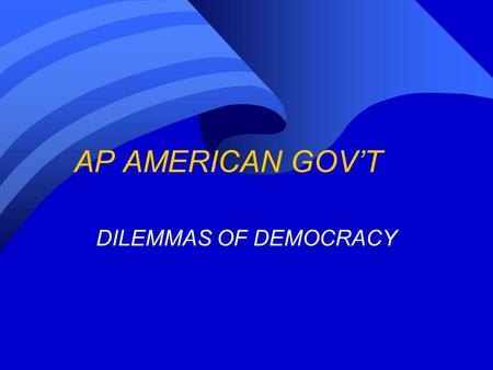 AP AMERICAN GOV'T DILEMMAS OF DEMOCRACY.