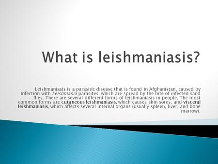 Leishmaniasis is a parasitic disease that is found in Afghanistan, caused by infection with Leishmania parasites, which are spread by the bite of infected.
