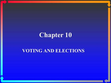 Chapter 10 VOTING AND ELECTIONS. Elections and Democracy  Democratic control  Elections are essential for democratic politics.  Elections are the principal.