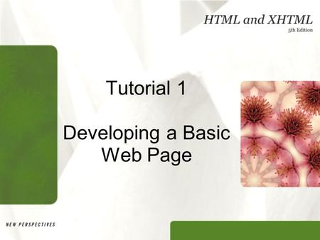 Tutorial 1 Developing a Basic Web Page. Objectives Learn the history of the Web and HTML Describe HTML standards and specifications Understand HTML elements.