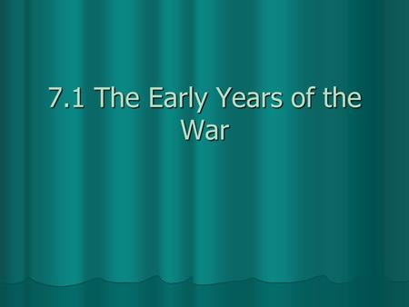 7.1 The Early Years of the War. Learning Targets 1. Be able to describe how the war divided Americans 2. Be able to summarize the problems each side faced.
