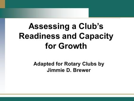 Assessing a Club's Readiness and Capacity for Growth Adapted for Rotary Clubs by Jimmie D. Brewer.