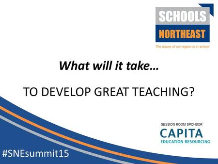 TO DEVELOP GREAT TEACHING? #SNEsummit15 What will it take…