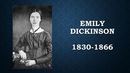 EMILY DICKINSON 1830-1866. EARLY YEARS Second of three children in Amherst, MA Second of three children in Amherst, MA Father was a lawyer – wealthy and.
