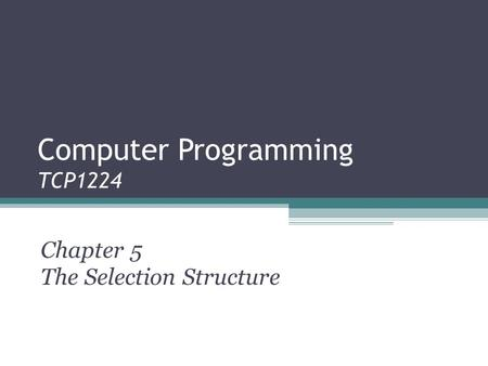 Computer Programming TCP1224 Chapter 5 The Selection Structure.