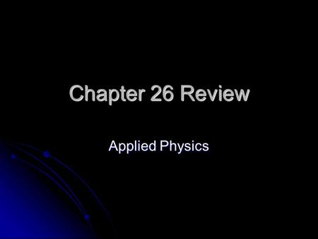 Chapter 26 Review Applied Physics. Vocabulary Your vocabulary assessment will consist of matching words and definitions. Your vocabulary assessment will.