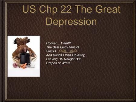 US Chp 22 The Great Depression Hoover….Dam!!! The Best Laid Plans of Stocks And Bonds Often Go Awry, Leaving US Naught But Grapes of Wrath.