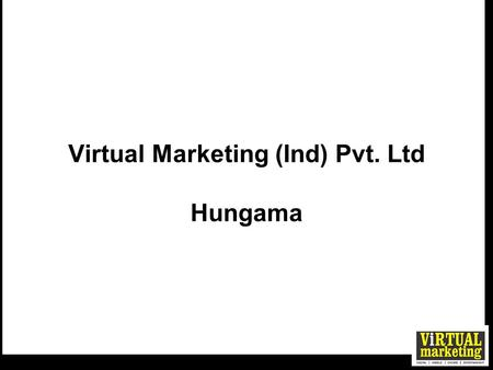 Virtual Marketing (Ind) Pvt. Ltd Hungama. Hungama Digital Group  Founded in 1999, we started by providing innovative experiential solutions online &